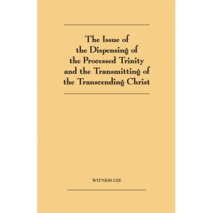 Issue of the Dispensing of the Processed Trinity and the Transmitting of the Transcending Christ, The