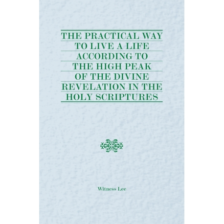Practical Way to Live a Life According to the High Peak of the Divine Revelation in the Holy Scriptures, The