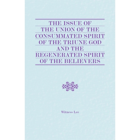 Issue of the Union of the Consummated Spirit of the Triune God and the Regenerated Spirit of the Believers, The