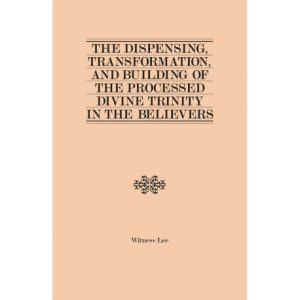 Dispensing, Transformation, and Building of the Processed Divine Trinity in the Believers, The