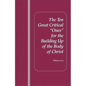 """Ten Great Critical """"Ones"""" for the Building Up of the Body of Christ, The"""