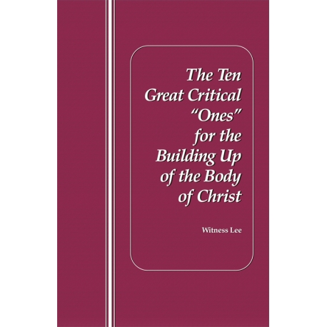 "Ten Great Critical ""Ones"" for the Building Up of the Body of Christ, The"