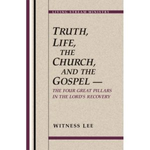 Truth, Life, the Church, and the Gospel--The Four Great Pillars in the Lord's Recovery