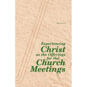 Experiencing Christ as the Offerings for the Church Meetings
