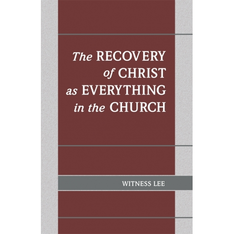 Recovery of Christ as Everything in the Church, The