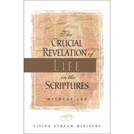 Crucial Revelation of Life in the Scriptures, The