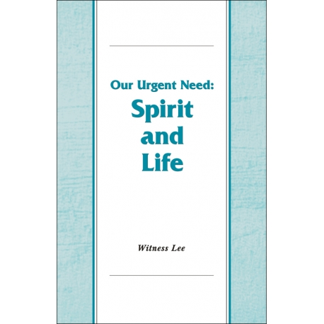 Our Urgent Need--Spirit and Life