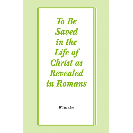 To Be Saved in the Life of Christ as Revealed in Romans