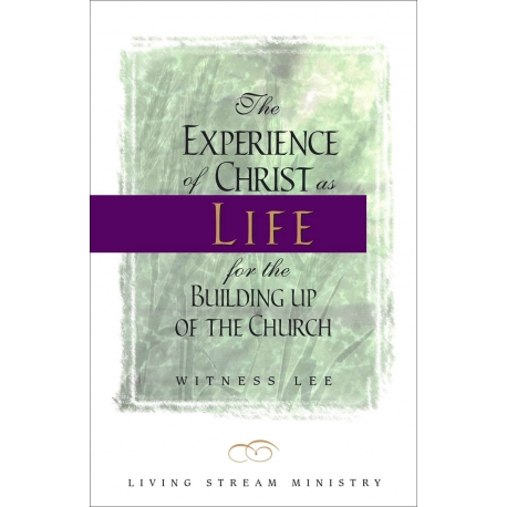 Experience of Christ as Life for the Building Up of the Church, The