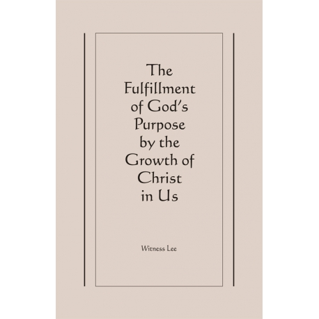 Fulfillment of God's Purpose by the Growth of Christ in Us, The