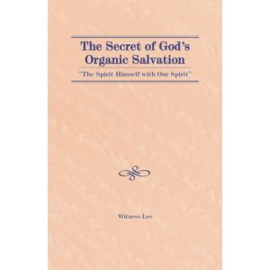 """Secret of God's Organic Salvation--""""The Spirit Himself with our Spirit,"""" The"""