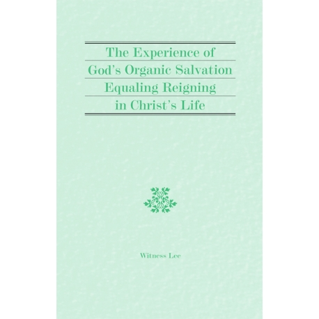 Experience of God's Organic Salvation Equaling Reigning in Christ's Life, The