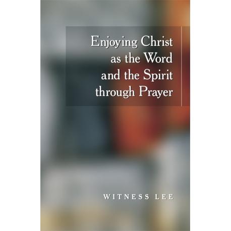 Enjoying Christ as the Word and the Spirit through Prayer