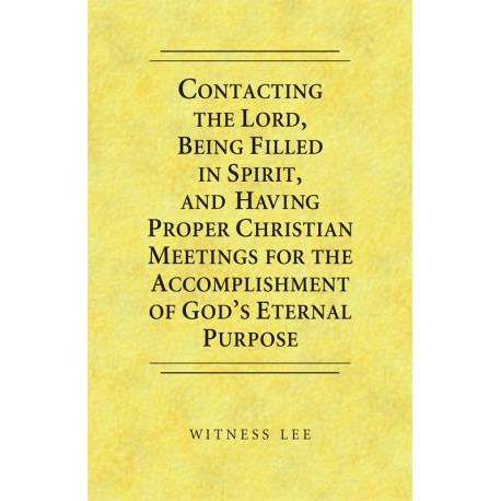 Contacting the Lord, Being Filled in Spirit, and Having Proper Christian Meetings for the Accomplishment of God's Eterna