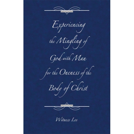 Experiencing the Mingling of God with Man for the Oneness of the Body of Christ