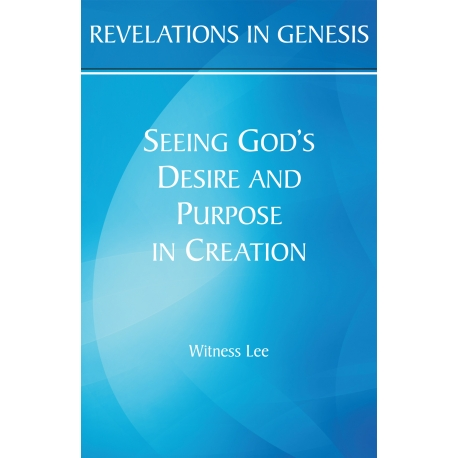 Revelations in Genesis: Seeing God's Desire and Purpose in Creation