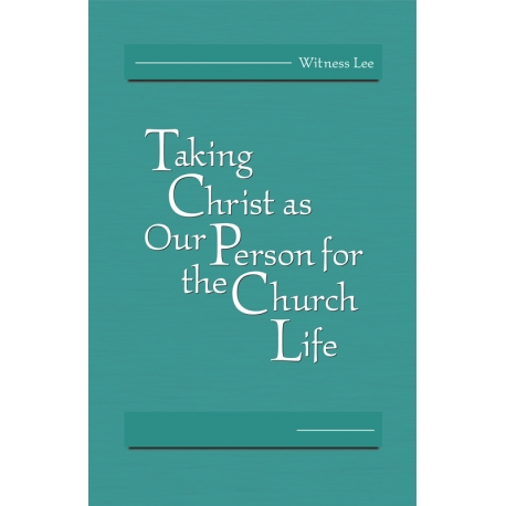 Taking Christ as Our Person for the Church Life