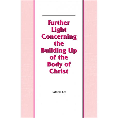 Further Light Concerning the Building Up of the Body of Christ