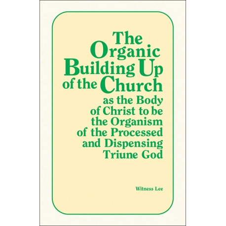 Organic Building Up of the Church as the Body of Christ to be the Organism of the Processed and Dispensing Triune God, T