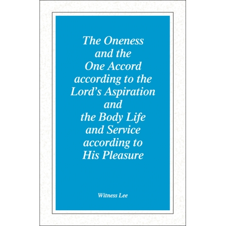 Oneness and the One Accord according to the Lord's Aspiration and the Body Life and Service according to His Pleasure, T