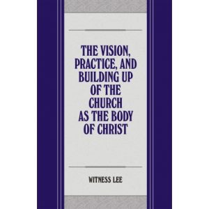Vision, Practice, and Building Up of the Church as the Body of Christ, The