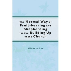 Normal Way of Fruit-bearing and Shepherding for the Building Up of the Church, The