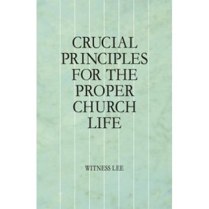Crucial Principles for the Proper Church Life
