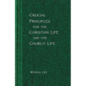 Crucial Principles for the Christian Life and the Church Life