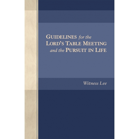 Guidelines for the Lord's Table Meeting and the Pursuit in Life