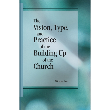 Vision, Type, and Practice of the Building Up of the Church, The