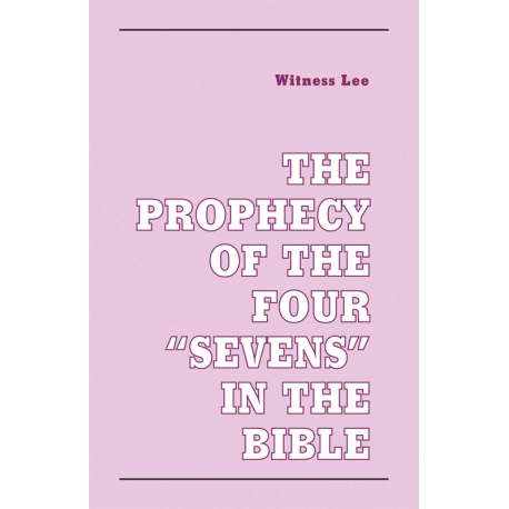 """Prophecy of the Four """"Sevens"""" in the Bible, The"""