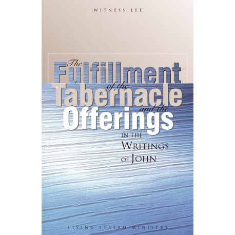 Fulfillment of the Tabernacle and the Offerings in the Writings of John, The