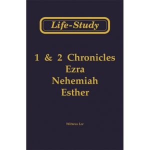 Life-Study of 1 & 2 Chronicles, Ezra, Nehemiah, Esther
