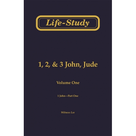 Life-Study of 1, 2 & 3 John, Jude, Vol. 1 -- 1 John, Part One (1-24)
