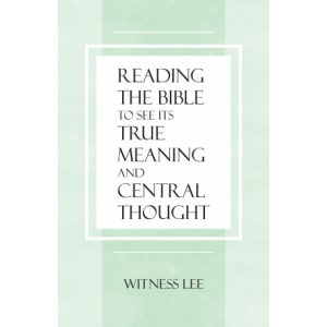 Reading the Bible To See Its True Meaning and Central Thought