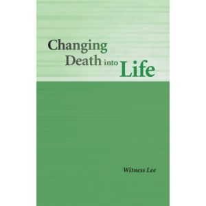 Changing Death into Life