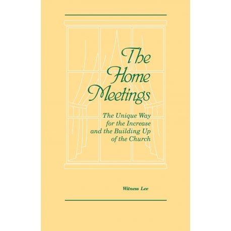 Home Meetings--the Unique Way for the Increase and for the Building Up of the Church, The