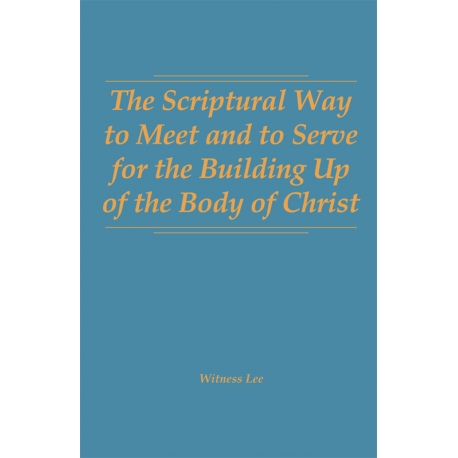 Scriptural Way to Meet and to Serve for the Building Up of the Body of Christ, The (Hardbound)