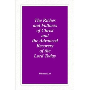 Riches and Fullness of Christ and the Advanced Recovery of the Lord Today, The