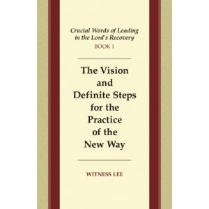 Crucial Words of Leading in the Lord's Recovery, Book 1: The Vision and Definite Steps for the Practice of the New Way