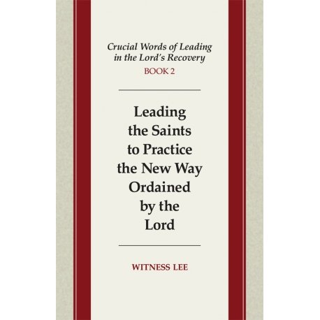 Crucial Words of Leading in the Lord's Recovery, Book 2: Leading the Saints to Practice the New Way Ordained by the Lord