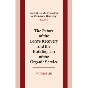 Crucial Words of Leading in the Lord's Recovery, Book 3: The Future of the Lord's Recovery and the Building Up of the