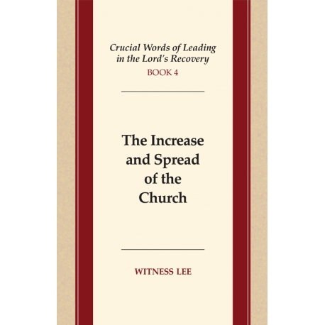 Crucial Words of Leading in the Lord's Recovery, Book 4: The Increase and Spread of the Church