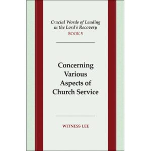 Crucial Words of Leading in the Lord's Recovery, Book 5: Concerning Various Aspects of Church Service