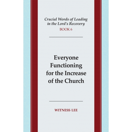 Crucial Words of Leading in the Lord's Recovery, Book 6: Everyone Functioning for the Increase of the Church