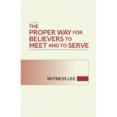 Proper Way for Believers to Meet and to Serve, The