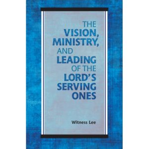Vision, Ministry, and Leading of the Lord's Serving Ones, The