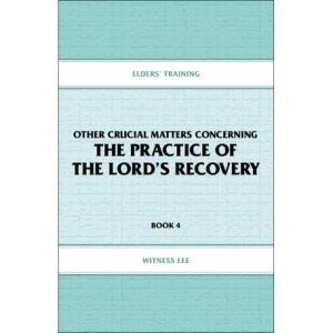 Elders' Training, Book 04: Other Crucial Matters Concerning the Practice of the Lord's Recovery