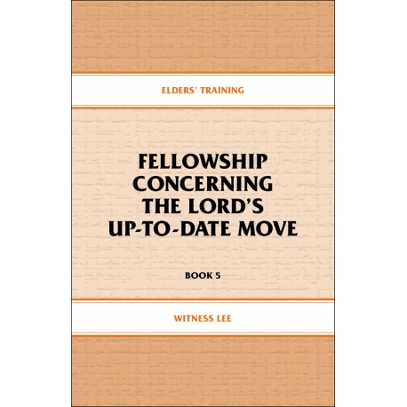 Elders' Training, Book 05: Fellowship Concerning the Lord's Up-To-Date Move