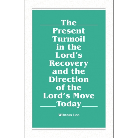 Present Turmoil in the Lord's Recovery and the Direction of the Lord's Move Today, The